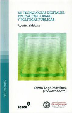 Silvia Lago Martínez (coordinadora)./ De tecnologías digitales, educación formal y políticas públicas
