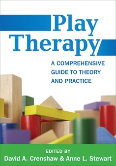 Play therapy : a comprehensive guide to theory and practice / edited by David A. Crenshaw, Anne L. Stewart ; foreword by Stuart Brown