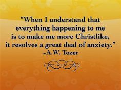 A W Tozer: when I understand that everything happening...