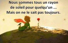 """""""Nous sommes tous un rayon de Soleil pour quelqu'un.. Mais on ne le sait pas toujours."""" (Le Petit Prince, Saint Exupéry)"""