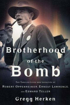 Brotherhood of the Bomb: The Tangled Lives and Loyalties of Robert Oppenheimer, Ernest Lawrence, and Edward Teller by Gregg Herken Richard Feynman, Manhattan Project, Destroyer Of Worlds, Book Jacket, Greggs, Used Books, Loyalty, Ebooks, Science