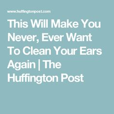 This Will Make You Never, Ever Want To Clean Your Ears Again | The Huffington Post