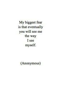 My biggest fear the way I see myself