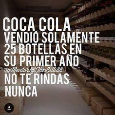 Coca Cola vendio solamente 25 botellas en su primer ano. No te rindas nunca. Frases de Mentor of the Billions #Toterindas #Motivacion