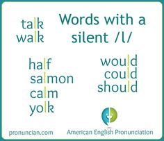 English words with a silent /l/ include: talk, walk, half, salmon, calm,  yolk, would, could, and should. Click for audio. Listen to and practice these silent /l/ words!