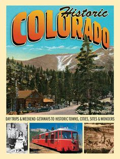 Historic Colorado: Day Trips & Weekend Getaways to Historic Towns, Cities, Sites & Wonders