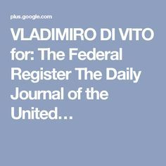 VLADIMIRO DI VITO for: The Federal Register The Daily Journal of the United…