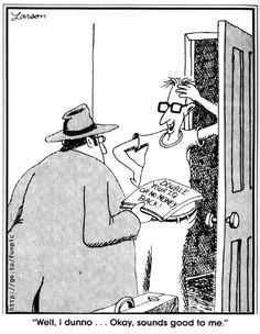 The Far Side by Gary Larson. I've quoted this best-selling book title enough times on here, it's high time I gave credit to the original. (Gary Larson is my hero.)