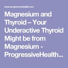 Magnesium and Thyroid – Your Underactive Thyroid Might be from Magnesium - ProgressiveHealth.com