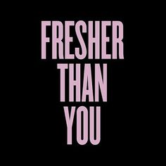Fresher than you on We Heart It