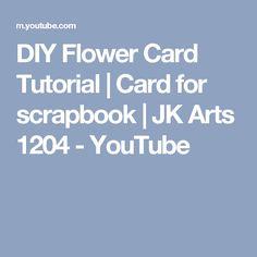 DIY Flower Card Tutorial | Card for scrapbook | JK Arts 1204 - YouTube