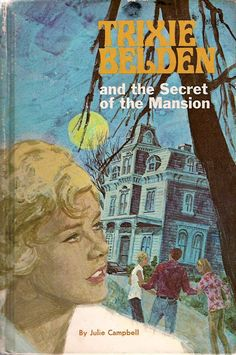 Trixie Belden books (First book in series: Trixie Belden and the Secret of the Mansion by Julie Campbell, 1948)