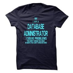 I am a Database Administrator T-Shirt Hoodie Sweatshirts aua. Check price ==► http://graphictshirts.xyz/?p=2