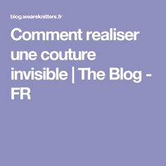 Comment realiser une couture invisible | The Blog - FR