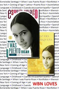 #WBNloves: Esmeralda Santiago, When I was Puerto Rican, nonfiction, memoir, New York, coming of age, Latina, Puerto Rico, assimiliation, language, childhood, Cuando era puertorriqueña, Spanish