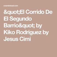 """""""El Corrido De El Segundo Barrio"""" by Kiko Rodriguez by Jesus Cimi"""