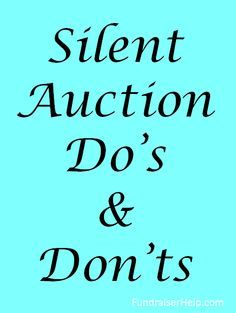Silent Auction Do's & Dont's - How to run a silent auction to raise the maximum amount of funds. More silent auction ideas here: www.FundraiserHelp.com/auction/