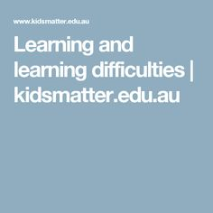 Learning and learning difficulties | kidsmatter.edu.au