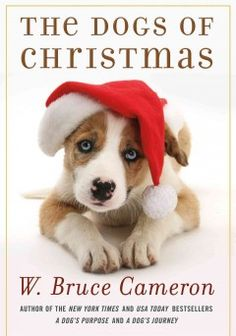 The Dogs of Christmas by W. Bruce Cameron Dec. 2013. I love W. Bruce Cameron books!