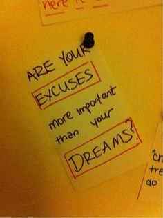 Are your excuses more important than your dreams? Didn't think so! (call yourself on your BS!)