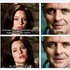 "Silence of the Lambs-- that ""I didn't"" is one of the scariest lines in the movie..."