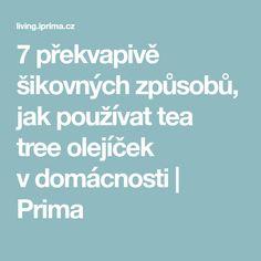 7 překvapivě šikovných způsobů, jak používat tea tree olejíček vdomácnosti   Prima