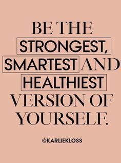 "Inspirational Quote from Karlie Kloss: ""Be the strongest, smartest, and healthiest version of yourself."" More http://www.imperialmindset.com/sex-transmutation/"