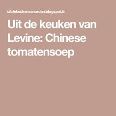 Uit de keuken van Levine: Chinese tomatensoep
