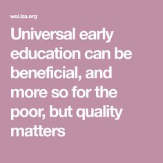 Universal early education can be beneficial, and more so for the poor, but quality matters