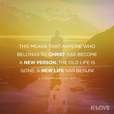 Encouraging Word: This Means That Anyone Who Belongs To Christ Has Become A New  Person. The Old Life Is Gone; A New Life Has Begun!