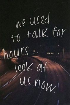 We used to talk for hours. Look at us now. Lost friendship quotes on PictureQuotes.com.