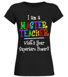 I am a Master Teacher Whats Your Superhero Power T shirt