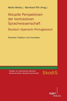 Aktuelle Perspektiven der kontrastiven Sprachwissenschaft : Deutsch-Spanisch-Portugiesisch : Zwischen Tradition und Innovation / Meike Meliss, Bernhard Pöll (Hrsg.) - Tübingen : Narr, cop. 2015