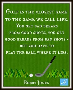Golf is Closest to the Game We Call Life Bobby Jones by NicolesNook1213
