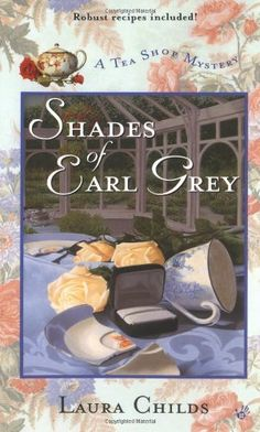 Shades of Earl Grey (A Tea Shop Mystery) by Laura Childs 0425188213 9780425188217 Tea Reading, Love Reading, Mystery Series, Mystery Books, Annoying Friends, Earl Gray, Cozy Mysteries, Book Worms, Books To Read