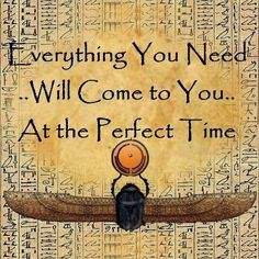 Everything you need will come at the perfect time. lessons learned...waiting is still the hard part.