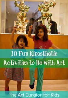 The Art Curator for Kids - Kinesthetic Learning in Art - 10 Fun Kinesthetic Activities to Do with Art - kinesthetic art activities