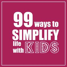 99 way to simplify life with kids