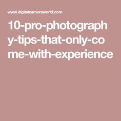 10-pro-photography-tips-that-only-come-with-experience