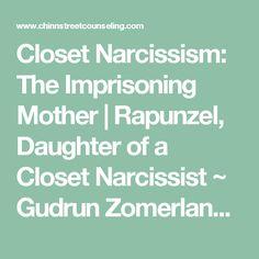 Closet Narcissism: The Imprisoning Mother | Rapunzel, Daughter of a Closet Narcissist ~ Gudrun Zomerland, MFT