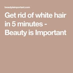Get rid of white hair in 5 minutes - Beauty is Important