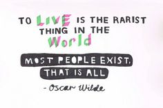 To live is one of the rarest things in the world.