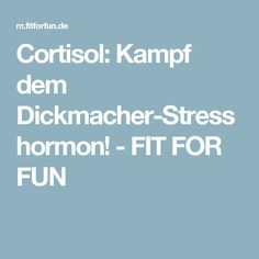 Cortisol: Kampf dem Dickmacher-Stresshormon! - FIT FOR FUN