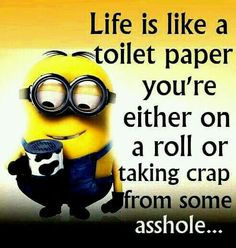 Life is like a toilet paper.....