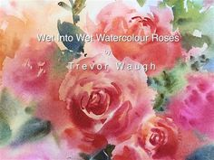 How to Paint Wet-into-Wet Watercolour Roses part 1 Trevor Waugh. Link download: http://www.getlinkyoutube.com/watch?v=E072nLJcrsY