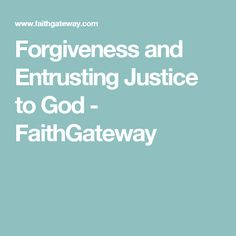 Forgiveness and Entrusting Justice to God - FaithGateway