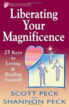 Liberating Your Magnificence: 25 Keys to Loving  Healing Yourself