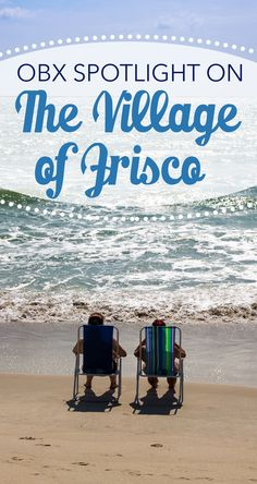 Situated between Buxton and Hatteras, the village of Frisco has coastal and cultural roots that run deep with a maritime charm all its own. Read more about this lovely OBX beach destination on our blog.