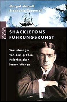 Shackletons Führungskunst - Was Manager von dem großen Polarforscher lernen können (Margot Morrell & Stephanie Capparell) // Buch, Rezension, Literatur Online Marketing, My Books, Manager, Social Media, Writing, Reading, Movies, Movie Posters, Fictional Characters