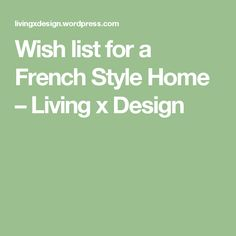 Wish list for a French Style Home – Living x Design